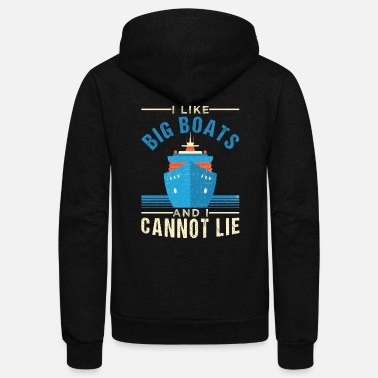 I Like Big Boats Big Boats Fan Lover Cruiser - Unisex Fleece Zip Hoodie