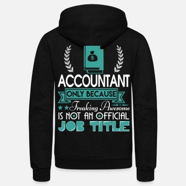 Job Accountant Is Not An Official Job Title T Shirt - Unisex Fleece Zip Hoodie