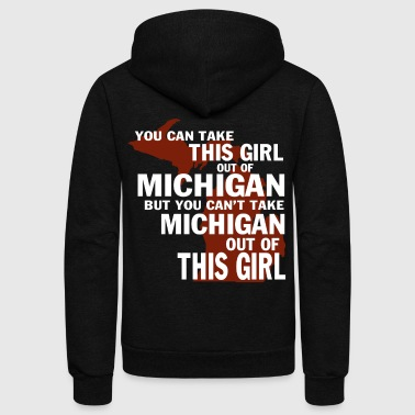 You Can Take This Girl Out Of Michigan T Shirt - Unisex Fleece Zip Hoodie