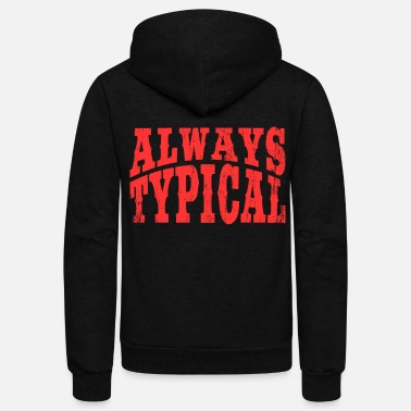 Typical Typical Person Looking For A Always Typical - Unisex Fleece Zip Hoodie