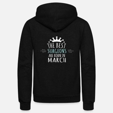 The Best Are Born In March Best SURGEONS are born in march - Unisex Fleece Zip Hoodie