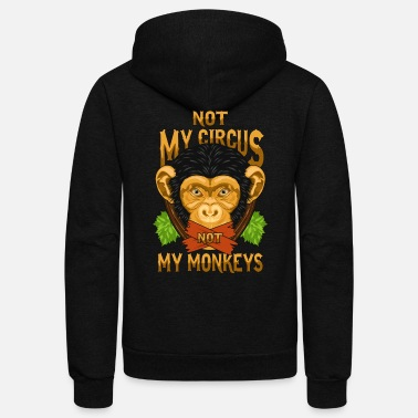 Circus Not My Circus Not My Monkeys / Affe - Unisex Fleece Zip Hoodie