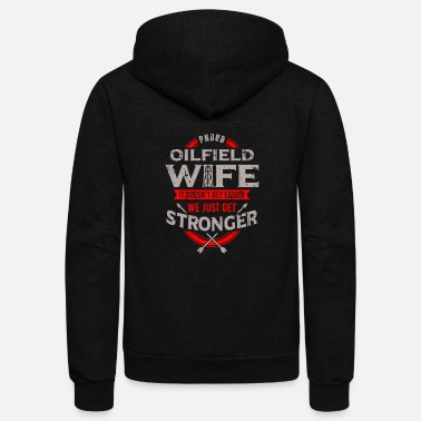Oil Oilfield Wife Shirt Proud We Just Get Stronger - Unisex Fleece Zip Hoodie