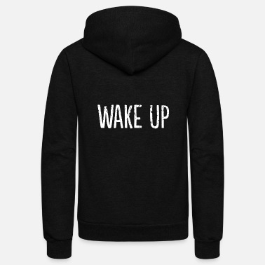 Up Wake up - Unisex Fleece Zip Hoodie