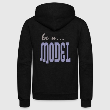 be a model - Unisex Fleece Zip Hoodie