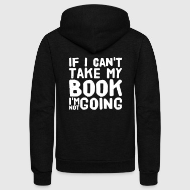 Fandom Book - If I Can't Take My Book I'm Not Going - Unisex Fleece Zip Hoodie