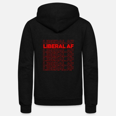 Liberal Af Liberal As Fuck - Unisex Fleece Zip Hoodie