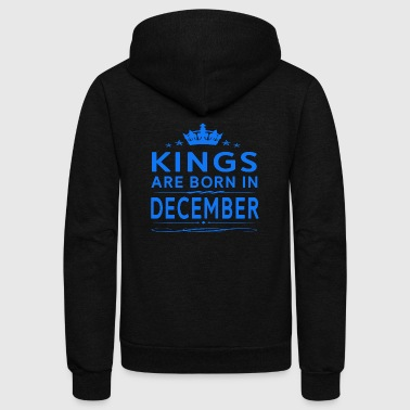 KINGS ARE BORN IN DECEMBER DECEMBER KINGS QUOTE - Unisex Fleece Zip Hoodie