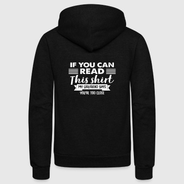 If You Can Read This My Girlfriend Says Too Close - Unisex Fleece Zip Hoodie