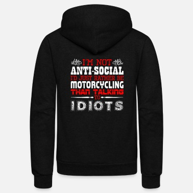 Motorcycle Im Not Antisocial Id Just Rather Be Motorcycling - Unisex Fleece Zip Hoodie
