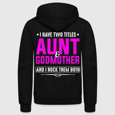 I have two titles Aunt and godmother - Unisex Fleece Zip Hoodie