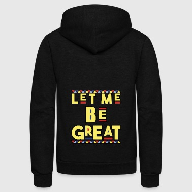 LET ME BE GREAT - Dashiki African Pride - Unisex Fleece Zip Hoodie