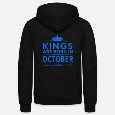 Kings KINGS ARE BORN IN OCTOBER OCTOBER KINGS QUOTE SH - Unisex Fleece Zip Hoodie