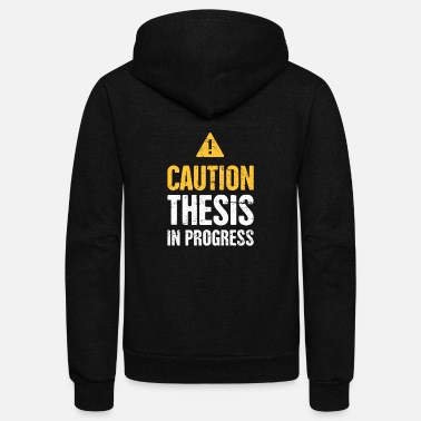 Thesis Caution: Thesis In Progress | PhD - Unisex Fleece Zip Hoodie
