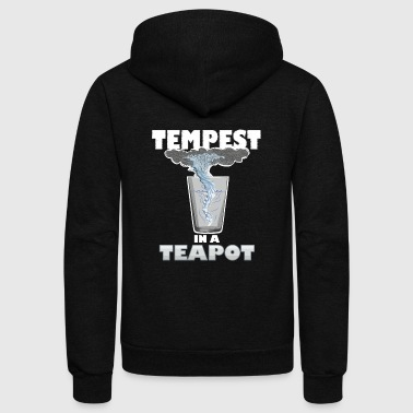 You know that's all a tempest in a teapot - Unisex Fleece Zip Hoodie