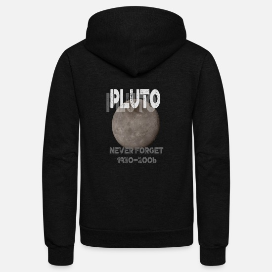 Pluto Hoodies & Sweatshirts - Pluto the Planet (19302006) Never Forget - Unisex Fleece Zip Hoodie black