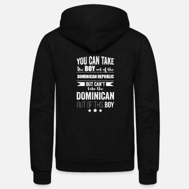 Dominican Republic Can take the boy out the Dominican Republic but Can't take the Dominican Republic out of the boy - Unisex Fleece Zip Hoodie