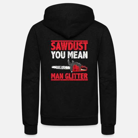 Man Hoodies & Sweatshirts - Sawdust You Mean Man Glitter Pun - Unisex Fleece Zip Hoodie black