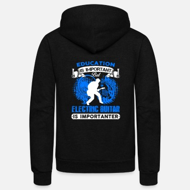 Electric Guitar Electric Guitar Is Importanter Shirt - Unisex Fleece Zip Hoodie