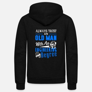 Engineering Degree Old Man With An Engineering Degree Shirt - Unisex Fleece Zip Hoodie