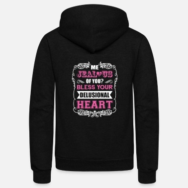 Bless Me Jealous of You Bless Your Delusional Heart Tee - Unisex Fleece Zip Hoodie