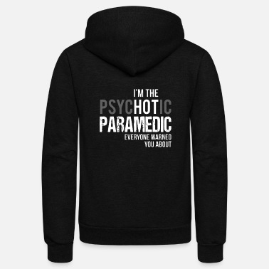 Paramedic I'm The Psychotic Paramedic T Shirt - Unisex Fleece Zip Hoodie