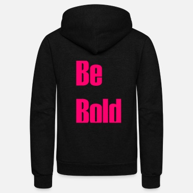 Bold Be bold - Unisex Fleece Zip Hoodie