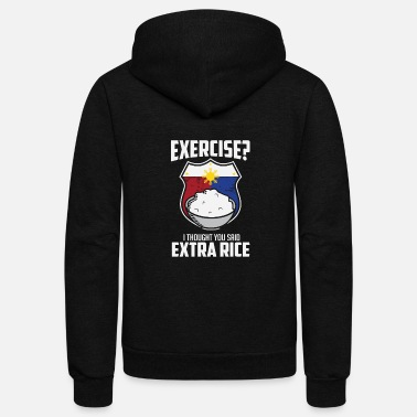 Filipino Exercise I Thought You Said Extra Rice Philippines - Unisex Fleece Zip Hoodie