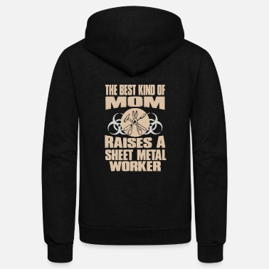 Sheet Metal The Best Kind Of Mom Raises A Sheet Metal Worker - Unisex Fleece Zip Hoodie