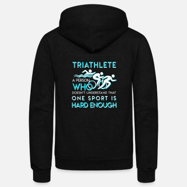 Triathlon Triathlon Doesnt Understand One Sport Hard - Unisex Fleece Zip Hoodie