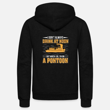 Pontoon Always Drink At Noon When Im On Pontoon Pontoonin - Unisex Fleece Zip Hoodie