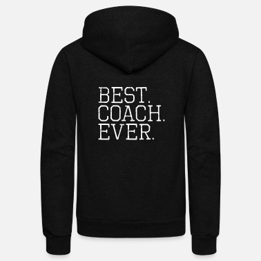 Best Best Coach Ever Tees - Unisex Fleece Zip Hoodie