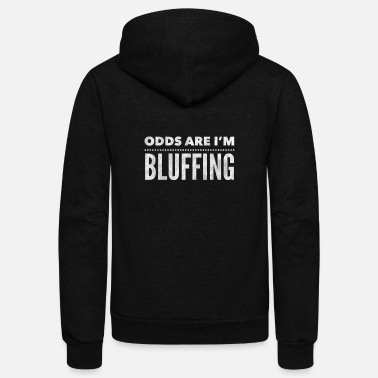 Bluffing Bluffing Poker Gift for Poker Players - Unisex Fleece Zip Hoodie