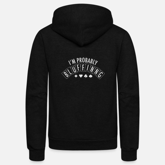 Im Hoodies & Sweatshirts - I'm Probably Bluffing - Funny Poker Cards Gift - Unisex Fleece Zip Hoodie black