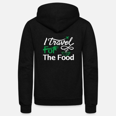 Travel I travel for the food Shirt foodie world traveller - Unisex Fleece Zip Hoodie