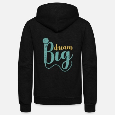 Choir Dream Big microphone gift idea - Unisex Fleece Zip Hoodie