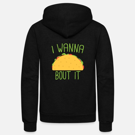 Taco Hoodies & Sweatshirts - I don't wanna Taco Bout it - Unisex Fleece Zip Hoodie black