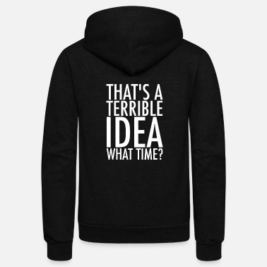 Terrible That's A Terrible Idea. What Time? - Unisex Fleece Zip Hoodie