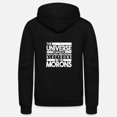Universe The universe is made of protons of morons - Unisex Fleece Zip Hoodie