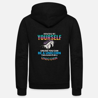 Yourself Always be Yourself Unless You Can Be a Unicorn - Unisex Fleece Zip Hoodie