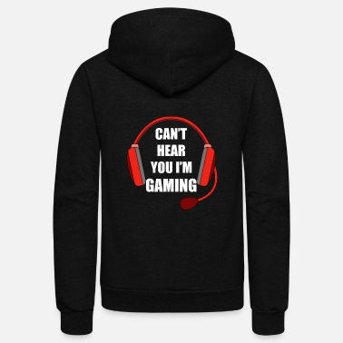 Can't Hear You I'm Gaming Video Gamer shirt - Unisex Fleece Zip Hoodie