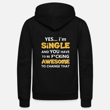 Single Yes i'm single and you have to be fucking awesome. - Unisex Fleece Zip Hoodie