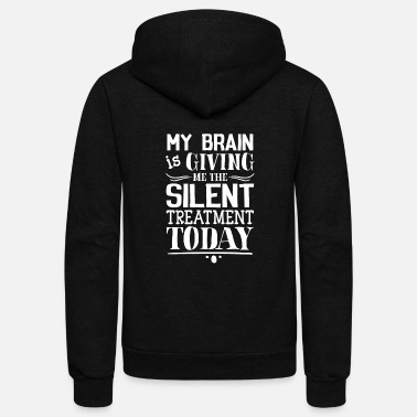 Young My brain is giving me the silent treatment today - Unisex Fleece Zip Hoodie