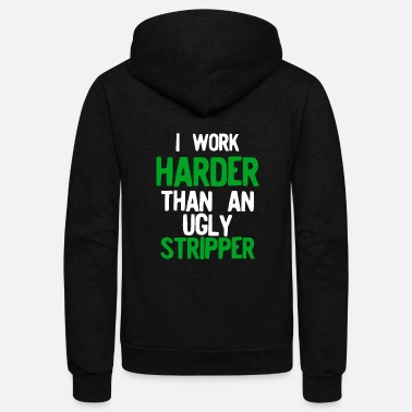 Ugly I Work Harder Than An Ugly Stripper Green Simple - Unisex Fleece Zip Hoodie