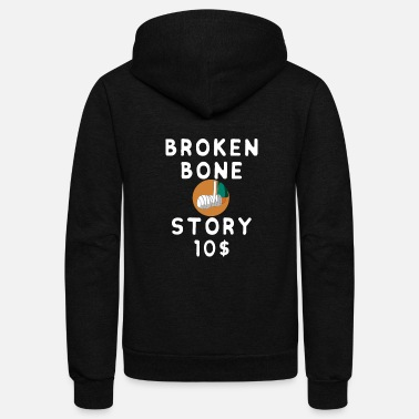 Broken Arm Bone Story 10$ Funny Kids Gift Design - Unisex Fleece Zip Hoodie