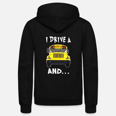 Drive Go By Car i drive a school bus and car studen drive car bus - Unisex Fleece Zip Hoodie