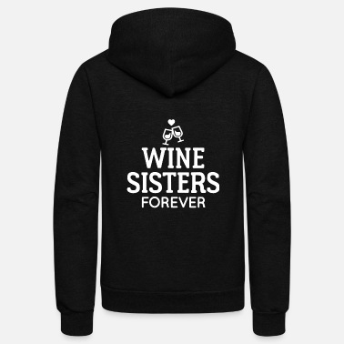 wine sisters forever love sister family cheer drin - Unisex Fleece Zip Hoodie