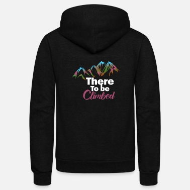 Mountains There To Be Rock Climbing Gift Print Climber - Unisex Fleece Zip Hoodie