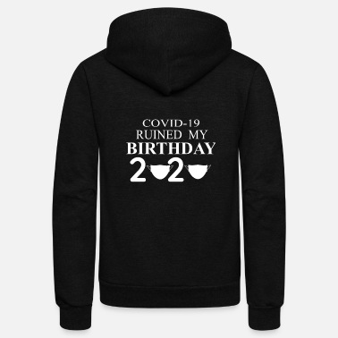 covid 19 ruined my birthday 2020 - Unisex Fleece Zip Hoodie