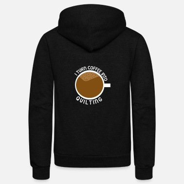 Turn I Turn Coffee Into Quilting - Unisex Fleece Zip Hoodie